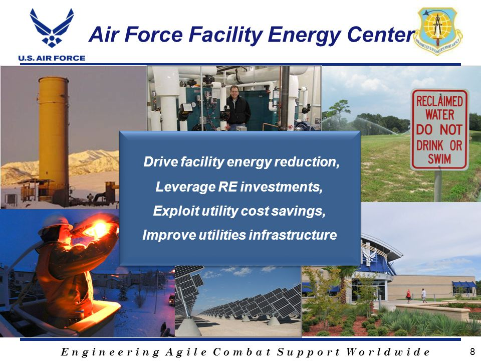 E n g i n e e r i n g A g i l e C o m b a t S u p p o r t W o r l d w i d e Air Force Facility Energy Center 8 Drive facility energy reduction, Levera