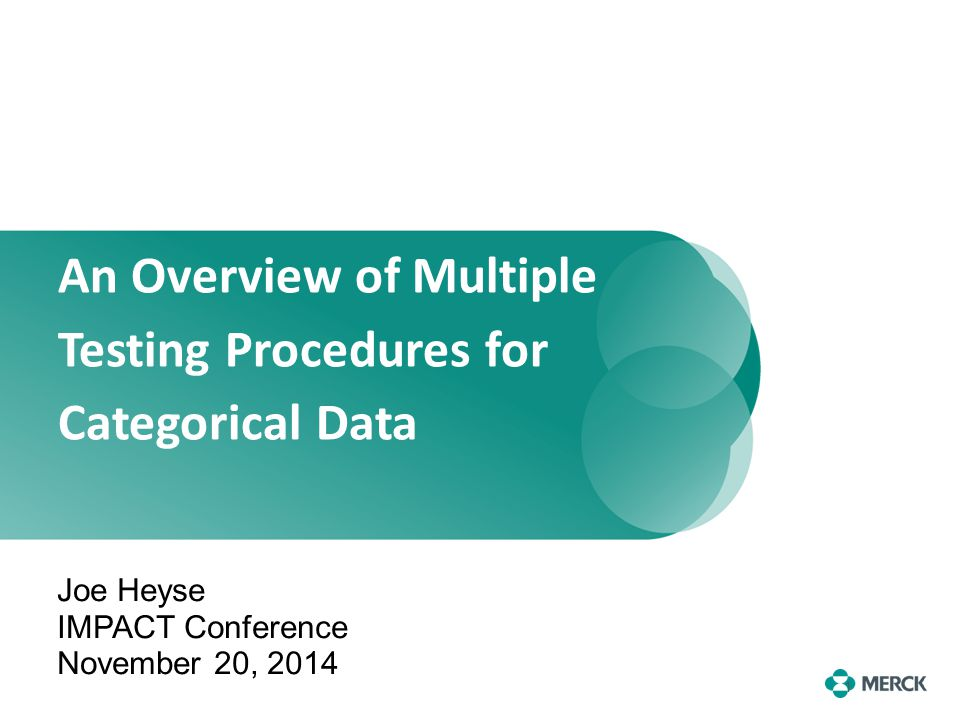 1 An Overview of Multiple Testing Procedures for Categorical Data Joe Heyse IMPACT Conference November 20, 2014