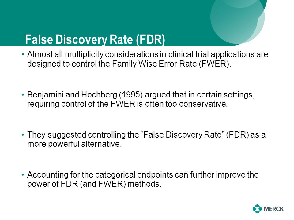 False Discovery Rate (FDR) Almost all multiplicity considerations in clinical trial applications are designed to control the Family Wise Error Rate (FWER).