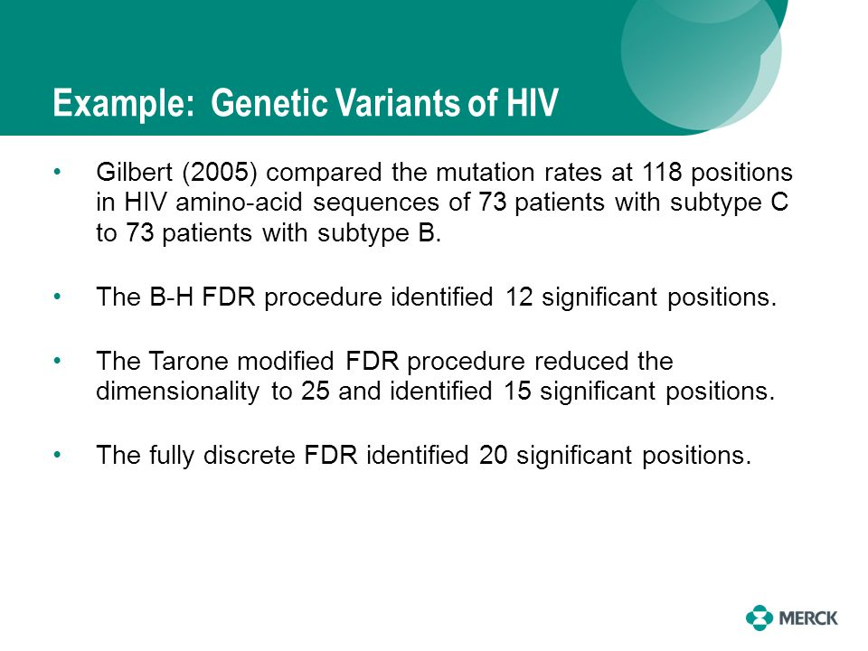 Example: Genetic Variants of HIV Gilbert (2005) compared the mutation rates at 118 positions in HIV amino-acid sequences of 73 patients with subtype C