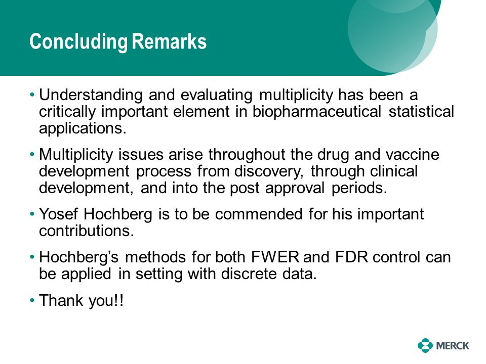 Concluding Remarks Understanding and evaluating multiplicity has been a critically important element in biopharmaceutical statistical applications. Mu