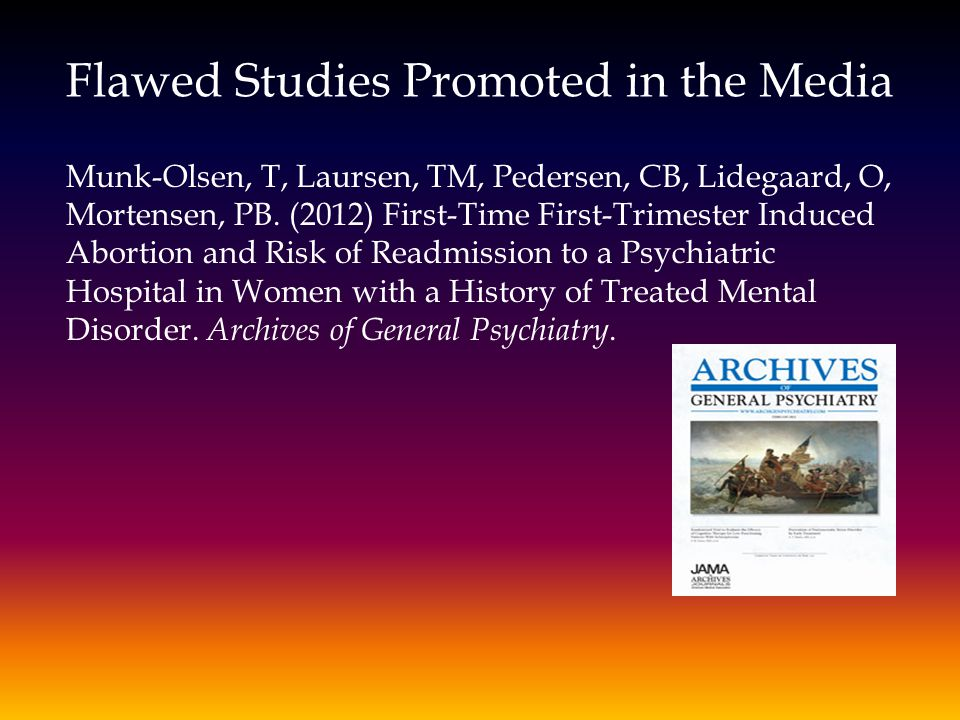 Flawed Studies Promoted in the Media Munk-Olsen, T, Laursen, TM, Pedersen, CB, Lidegaard, O, Mortensen, PB.