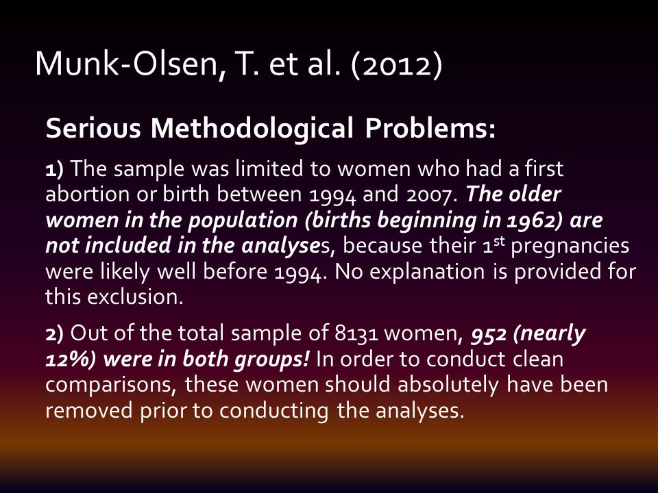 Serious Methodological Problems: 1) The sample was limited to women who had a first abortion or birth between 1994 and 2007.