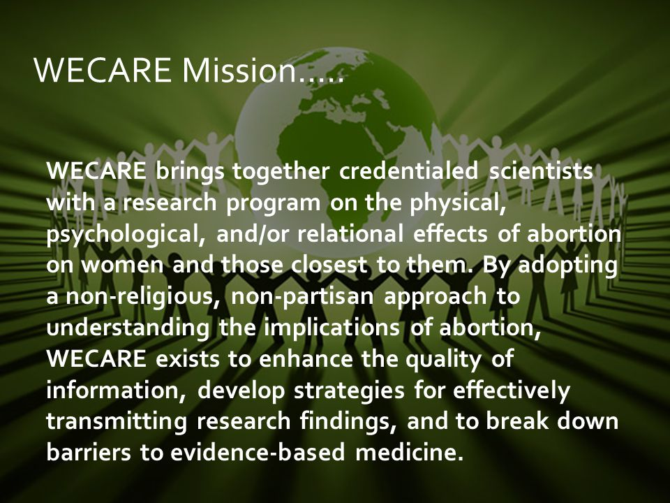 WECARE brings together credentialed scientists with a research program on the physical, psychological, and/or relational effects of abortion on women and those closest to them.