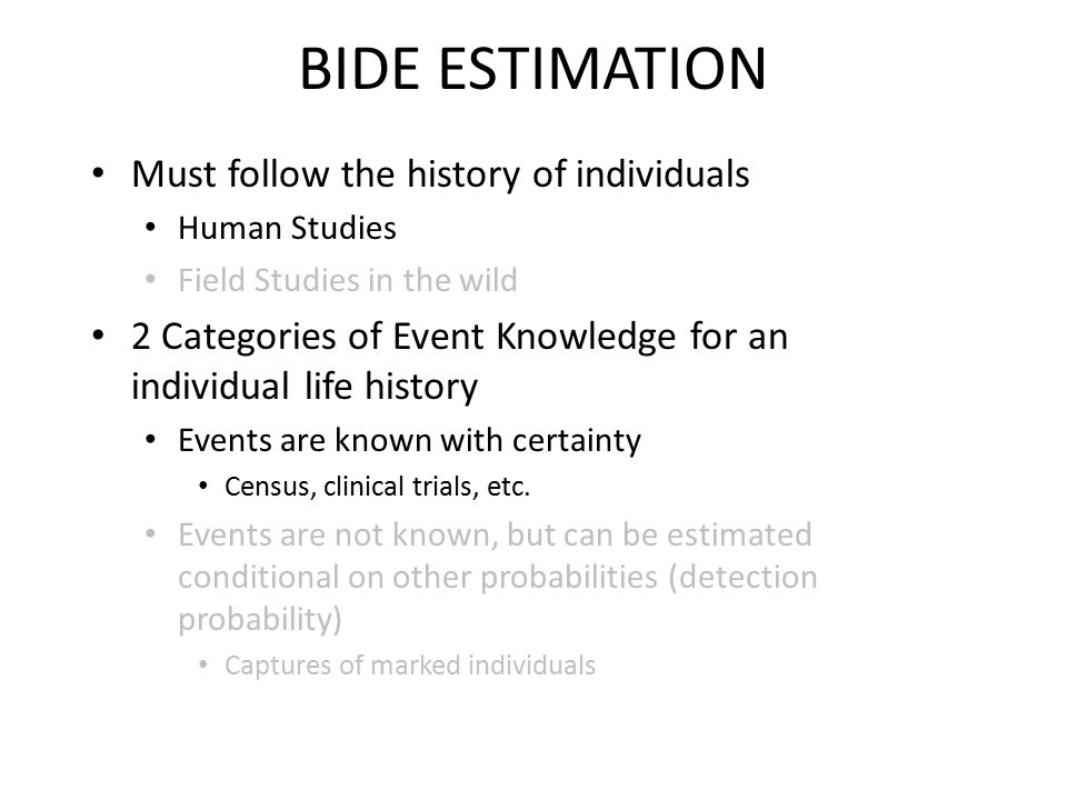 BIDE ESTIMATION Must follow the history of individuals Human Studies Field Studies in the wild 2 Categories of Event Knowledge for an individual life