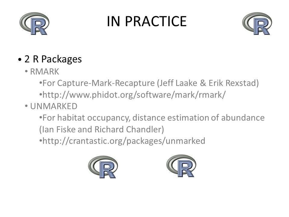 2 R Packages RMARK For Capture-Mark-Recapture (Jeff Laake & Erik Rexstad) http://www.phidot.org/software/mark/rmark/ UNMARKED For habitat occupancy, d