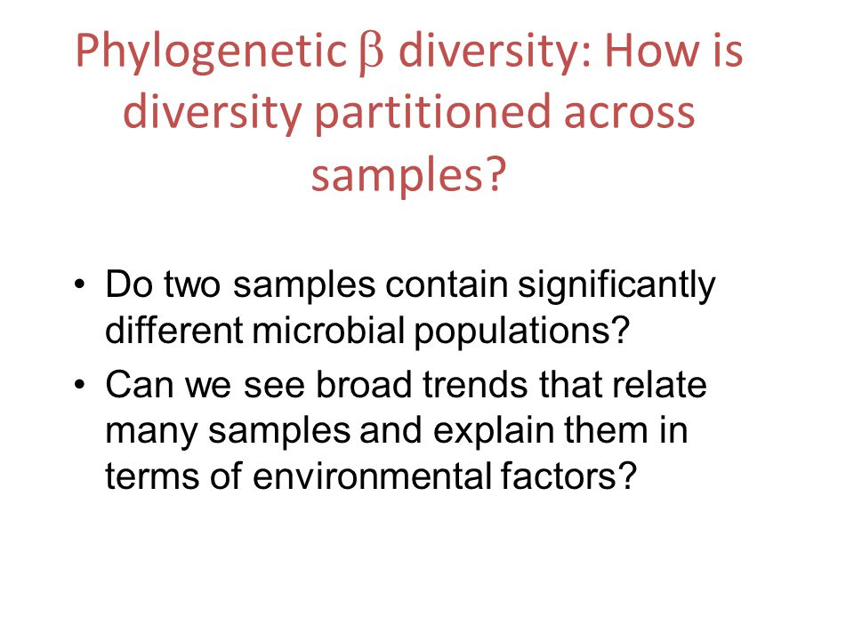 Do two samples contain significantly different microbial populations? Can we see broad trends that relate many samples and explain them in terms of en