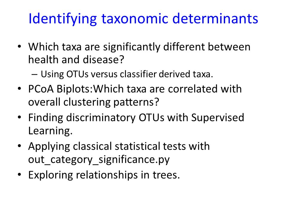 Identifying taxonomic determinants Which taxa are significantly different between health and disease? – Using OTUs versus classifier derived taxa. PCo