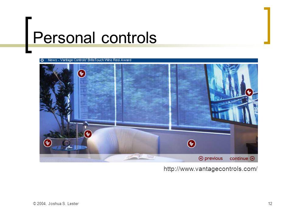 © 2004, Joshua S. Lester12 Personal controls http://www.vantagecontrols.com/