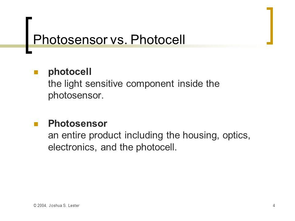© 2004, Joshua S. Lester4 Photosensor vs.