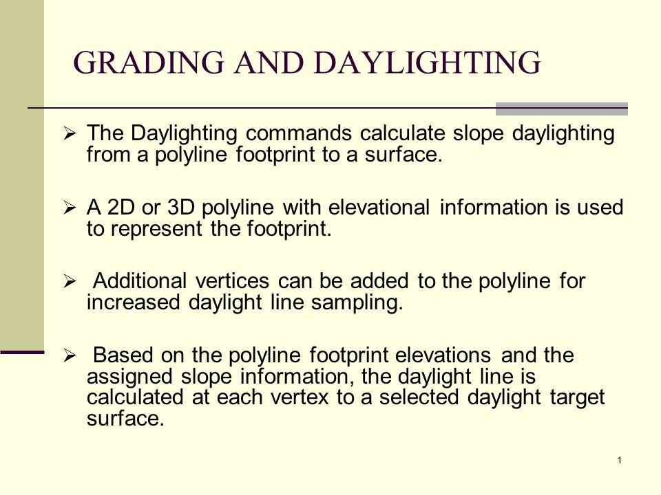 1 GRADING AND DAYLIGHTING  The Daylighting commands calculate slope daylighting from a polyline footprint to a surface.