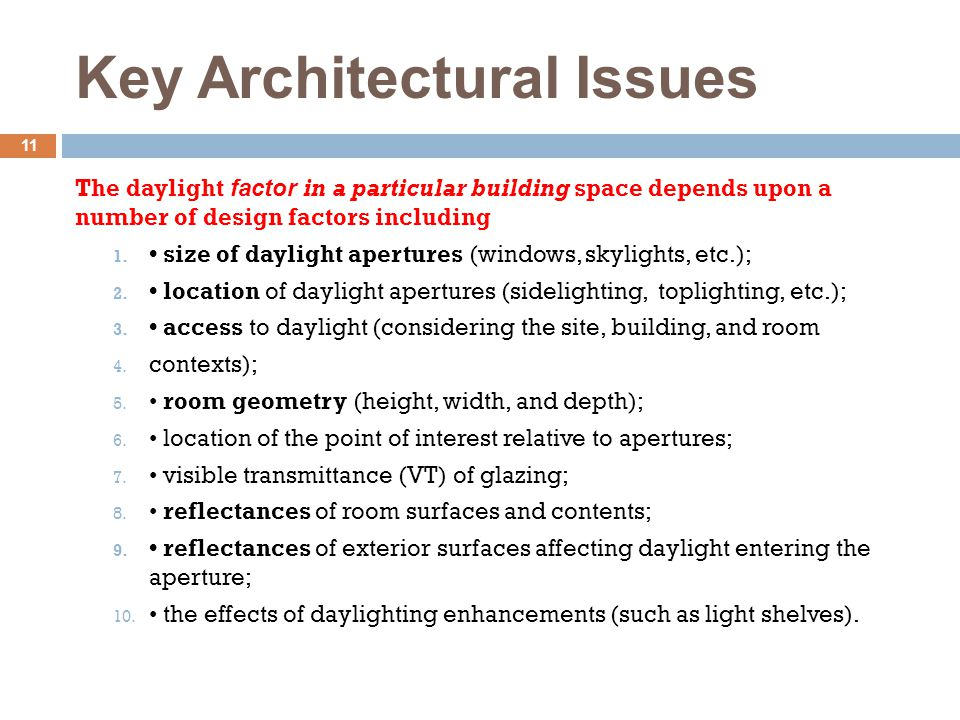 Key Architectural Issues The daylight factor in a particular building space depends upon a number of design factors including 1. size of daylight aper