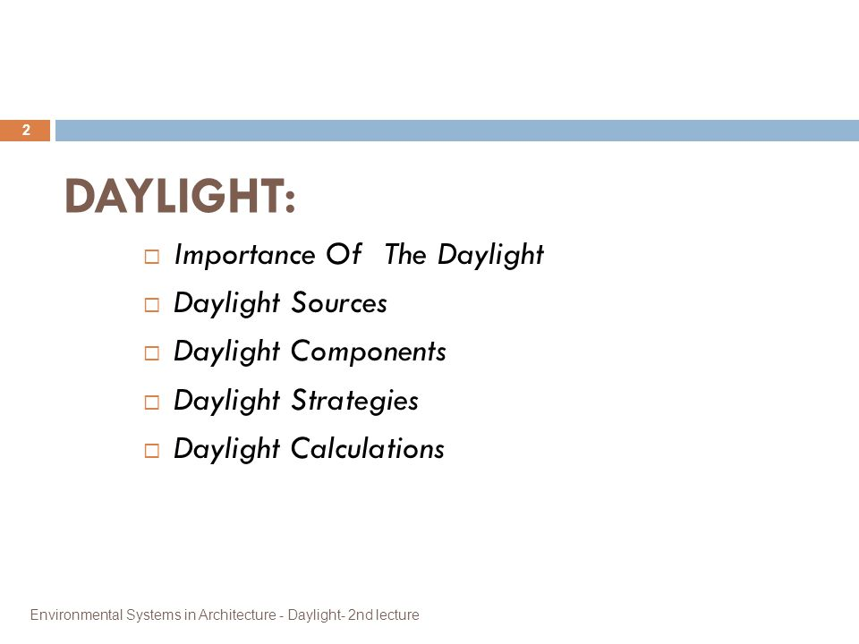 DAYLIGHT: Environmental Systems in Architecture - Daylight- 2nd lecture 2  Importance Of The Daylight  Daylight Sources  Daylight Components  Dayl