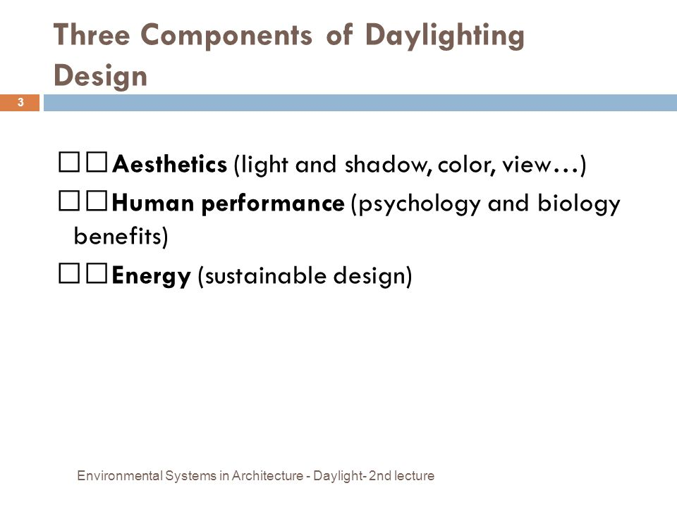 Three Components of Daylighting Design Environmental Systems in Architecture - Daylight- 2nd lecture 3 Aesthetics (light and shadow, color, view…) Hum