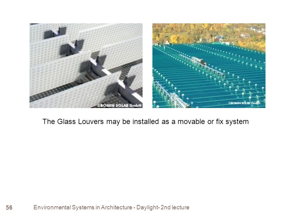 Environmental Systems in Architecture - Daylight- 2nd lecture 56 The Glass Louvers may be installed as a movable or fix system