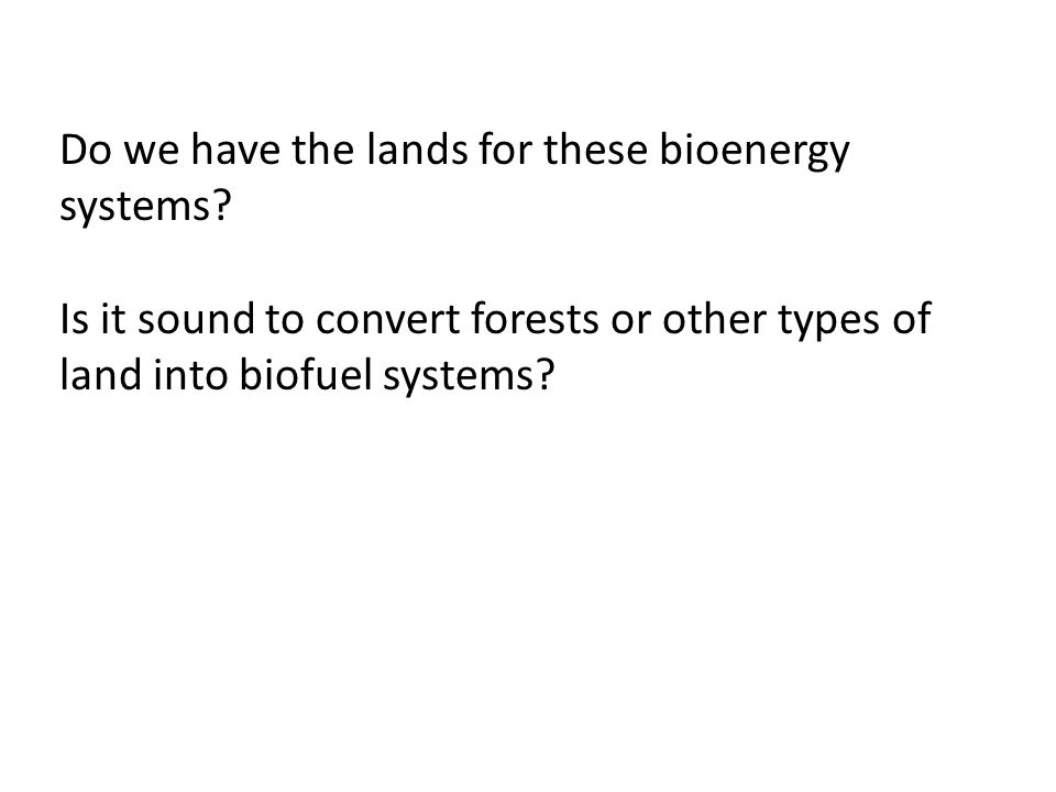 Do we have the lands for these bioenergy systems.