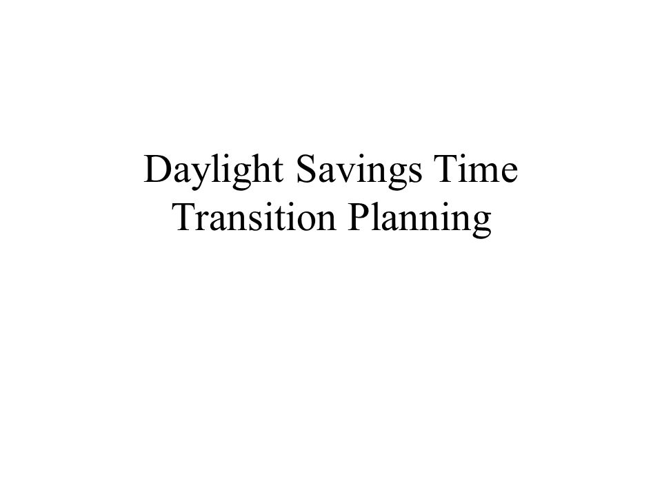 Daylight Savings Time Transition Planning