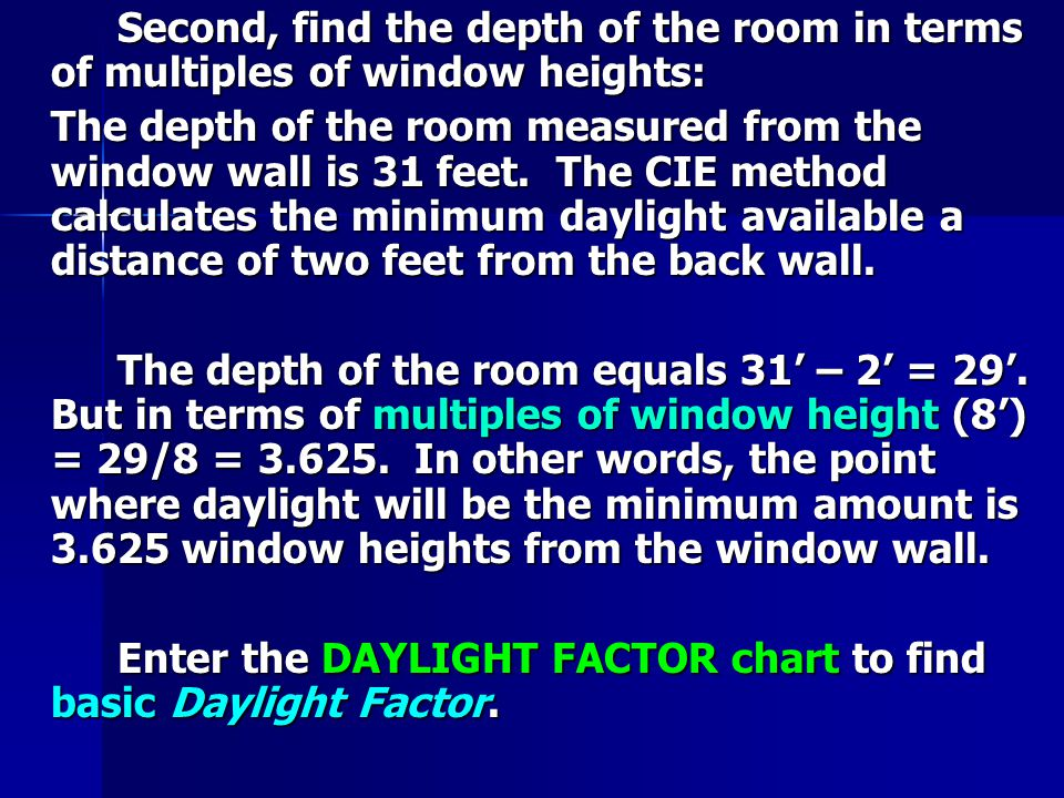 Second, find the depth of the room in terms of multiples of window heights: The depth of the room measured from the window wall is 31 feet.