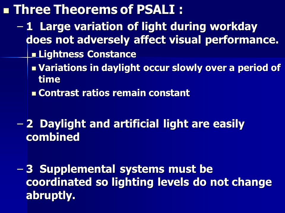 Three Theorems of PSALI : Three Theorems of PSALI : –1 Large variation of light during workday does not adversely affect visual performance.