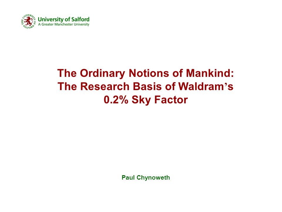 The Ordinary Notions of Mankind: The Research Basis of Waldram ' s 0.2% Sky Factor Paul Chynoweth