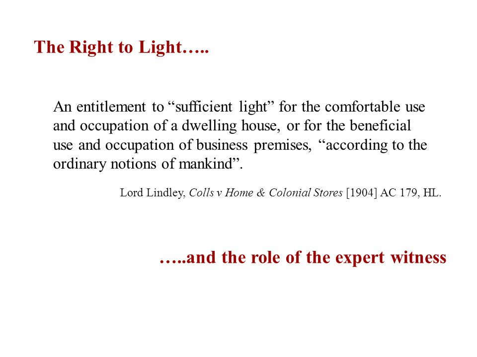 An entitlement to sufficient light for the comfortable use and occupation of a dwelling house, or for the beneficial use and occupation of business premises, according to the ordinary notions of mankind .