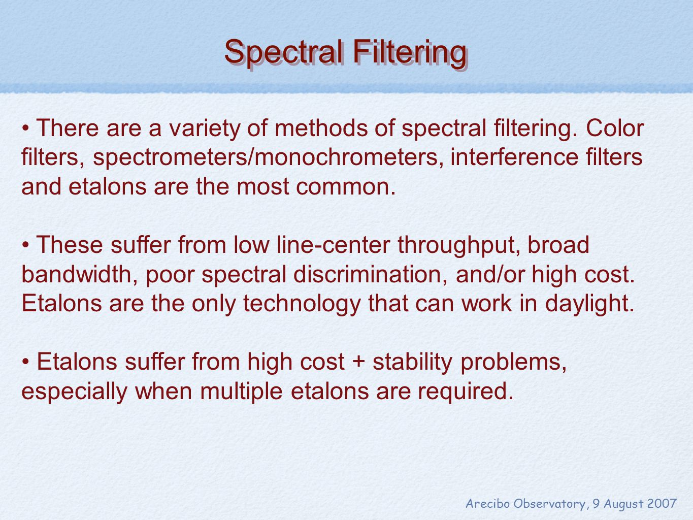 Advantages of the Faraday Anomalous Dispersion Optical Filter Arecibo Observatory, 9 August 2007 Adjustable-width, ultra-narrowband optical filtering.