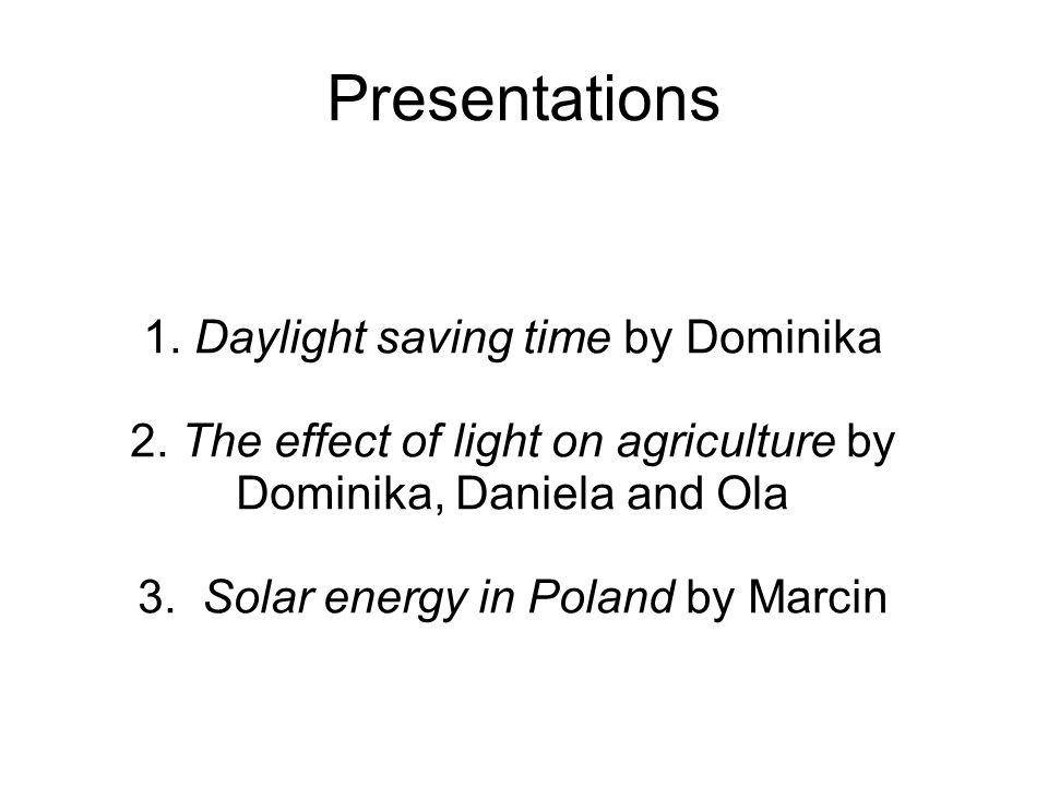 Presentations 1.Daylight saving time by Dominika 2.