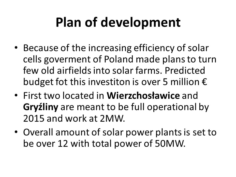 Plan of development Because of the increasing efficiency of solar cells goverment of Poland made plans to turn few old airfields into solar farms.