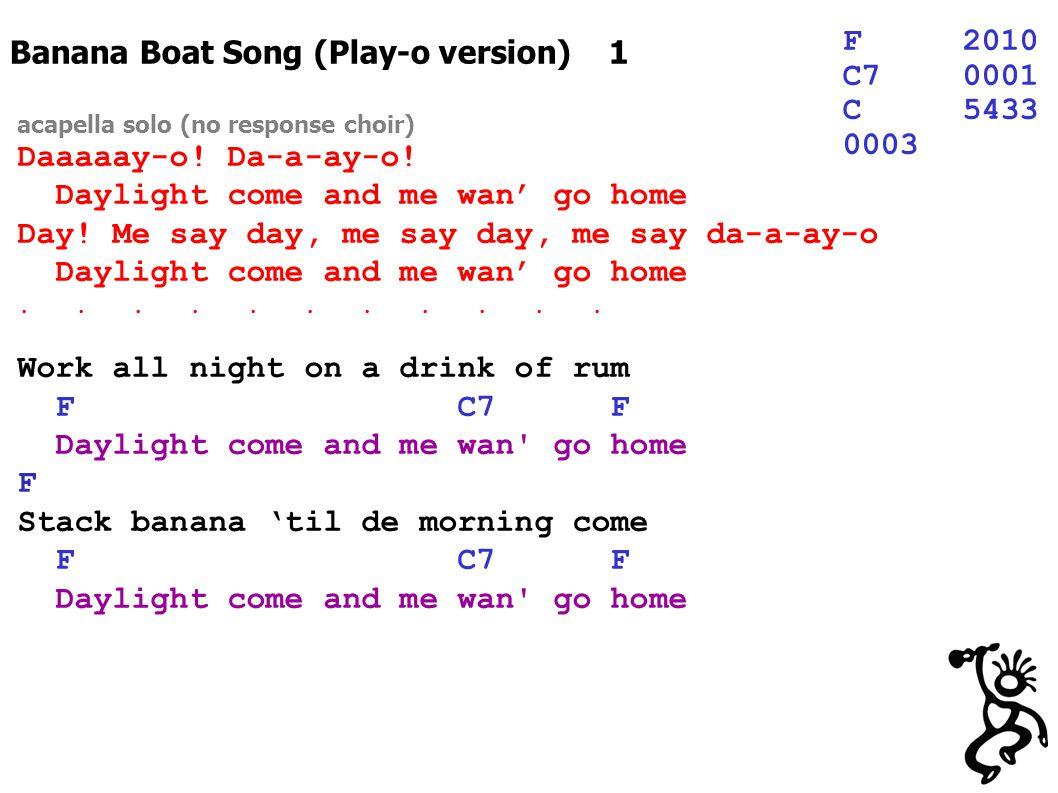Banana Boat Song (Play-o version) 1 F2010 C70001 C5433 0003 acapella solo (no response choir) Daaaaay-o.