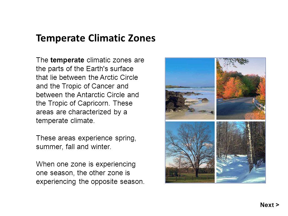 Seasons Temperate Climatic Zones The temperate climatic zones are the parts of the Earth's surface that lie between the Arctic Circle and the Tropic o