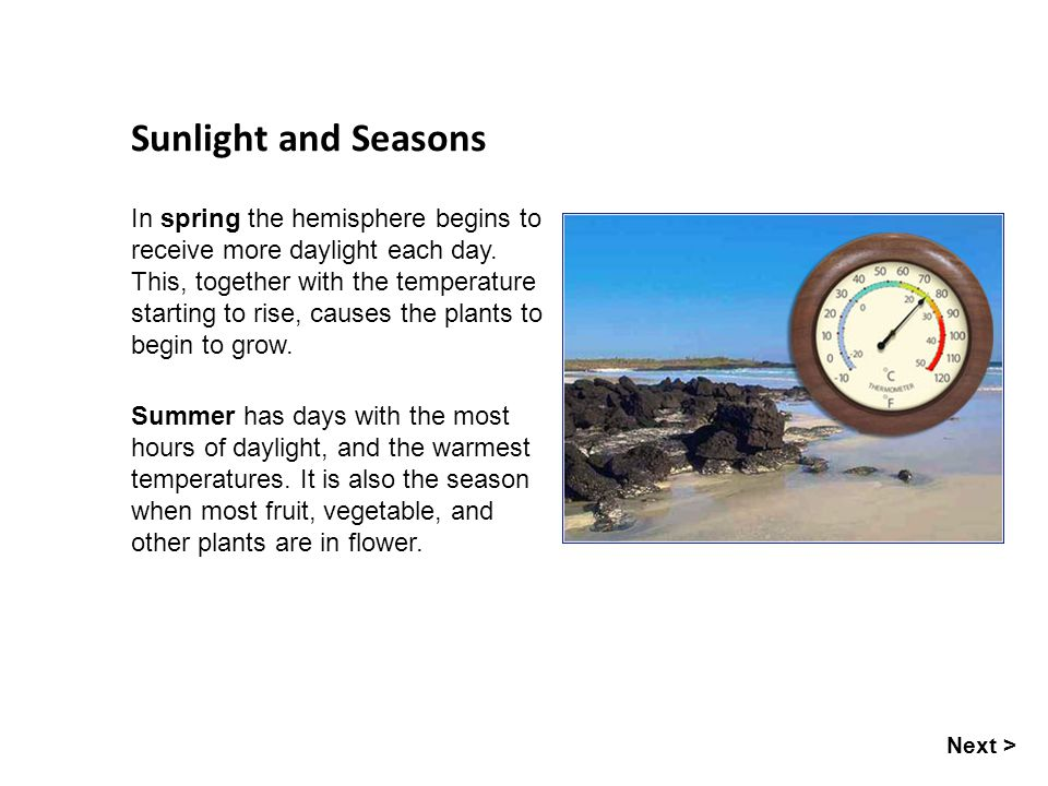 Seasons Sunlight and Seasons In spring the hemisphere begins to receive more daylight each day. This, together with the temperature starting to rise,