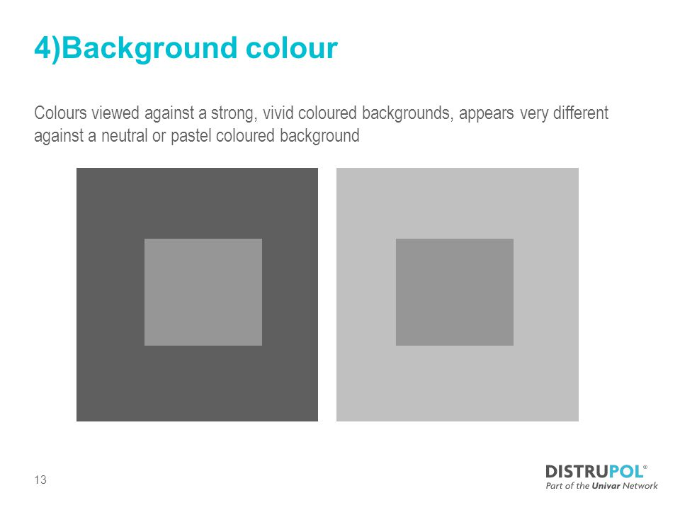 4)Background colour Colours viewed against a strong, vivid coloured backgrounds, appears very different against a neutral or pastel coloured background 13