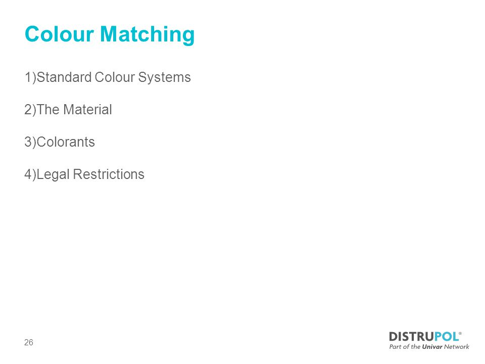 Colour Matching 1)Standard Colour Systems 2)The Material 3)Colorants 4)Legal Restrictions 26