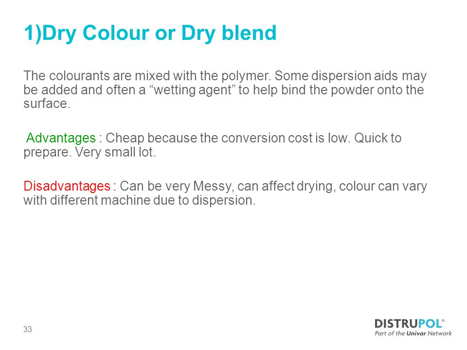 1)Dry Colour or Dry blend The colourants are mixed with the polymer.