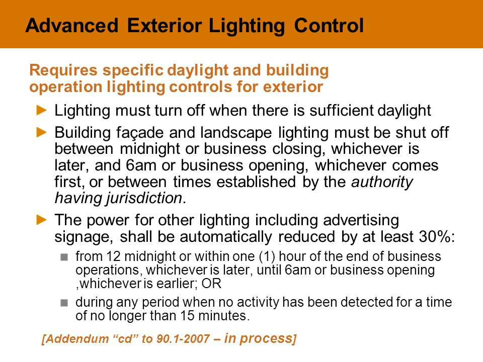 Advanced Exterior Lighting Control Lighting must turn off when there is sufficient daylight Building façade and landscape lighting must be shut off be