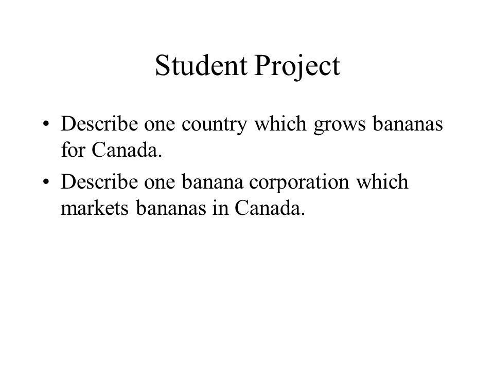Student Project Describe one country which grows bananas for Canada.