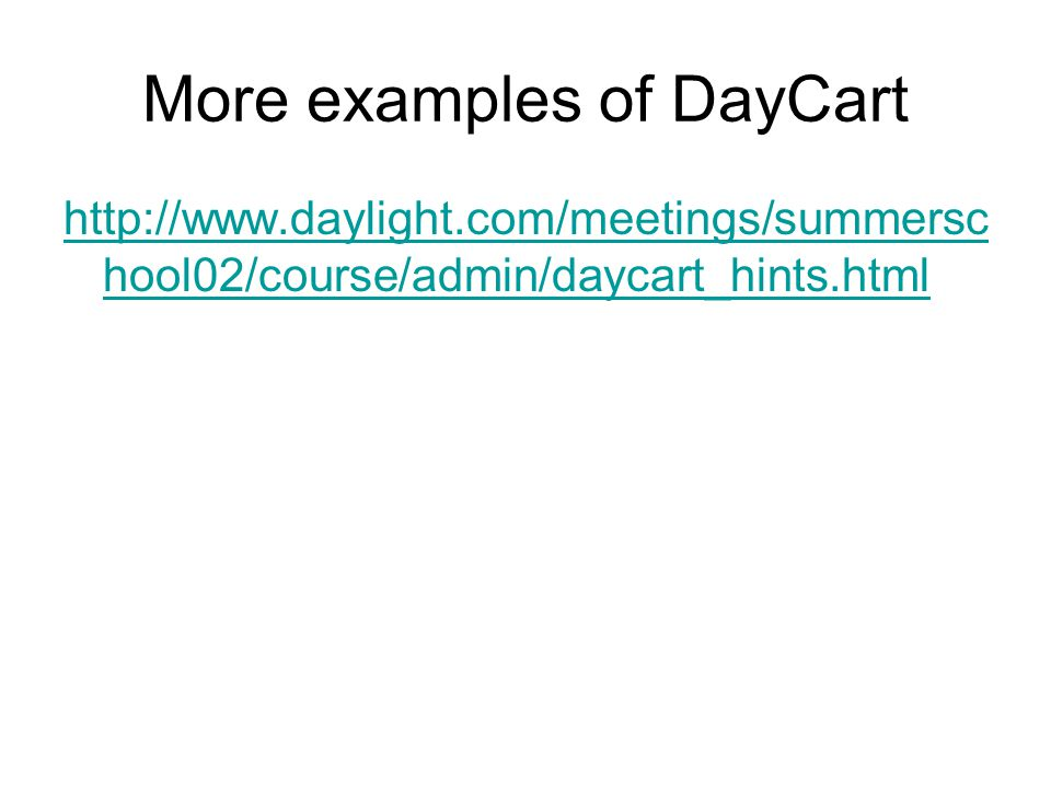 More examples of DayCart http://www.daylight.com/meetings/summersc hool02/course/admin/daycart_hints.html