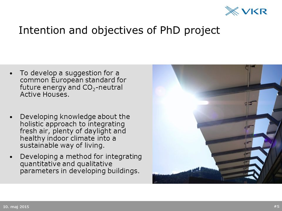 Intention and objectives of PhD project To develop a suggestion for a common European standard for future energy and CO 2 -neutral Active Houses.