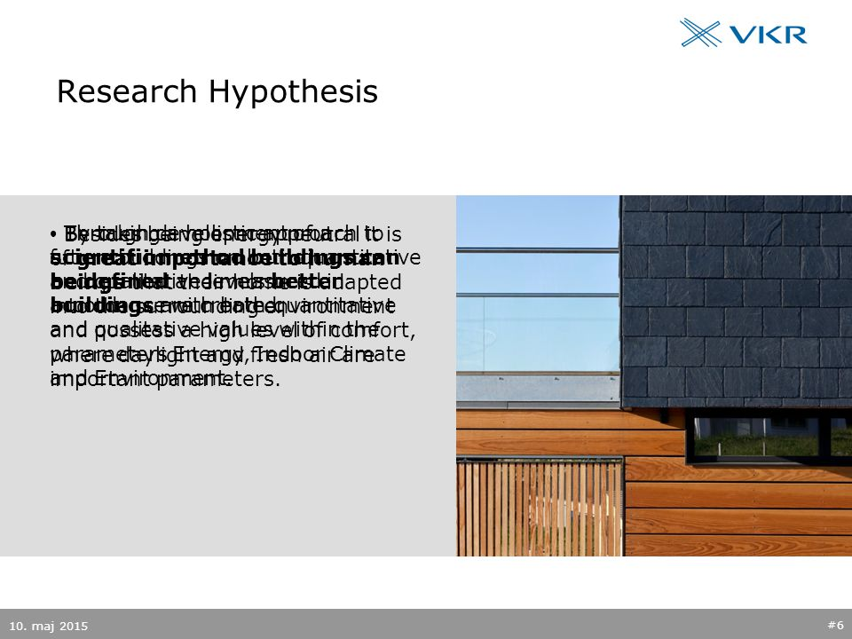 Research Hypothesis Besides being energy neutral it is of great importance to human beings that their home is adapted into the surrounding environment and possess a high level of comfort, where daylight and fresh air are important parameters.