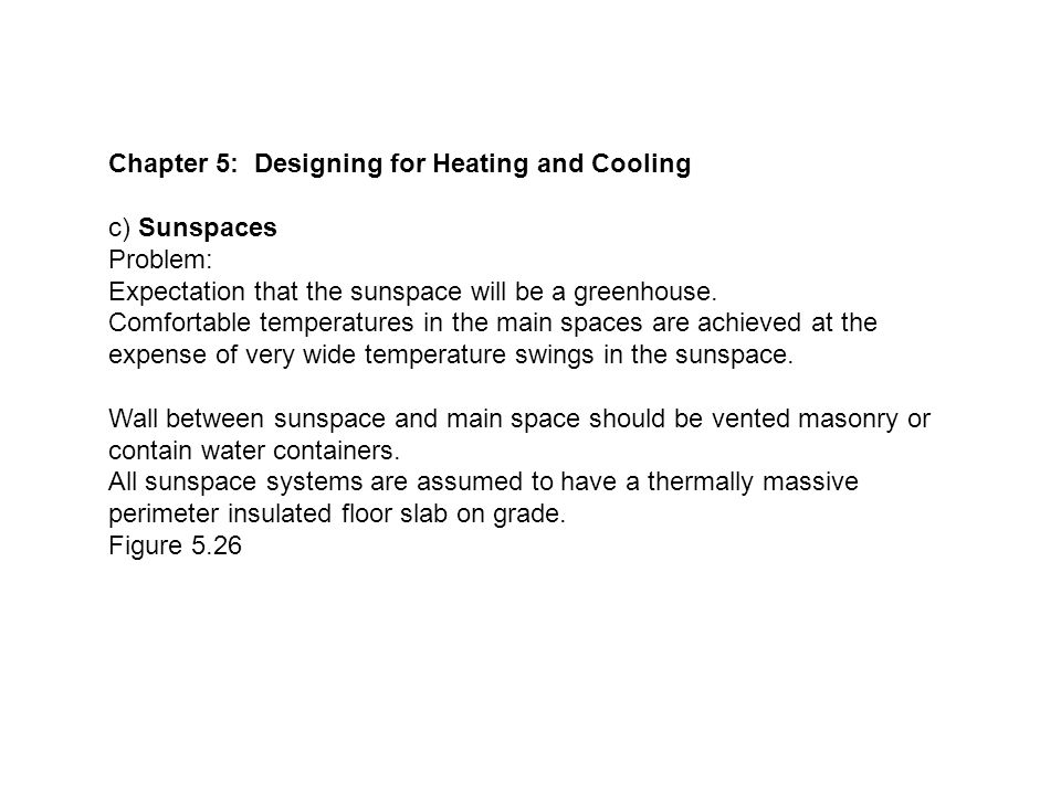 Chapter 5: Designing for Heating and Cooling c) Sunspaces Problem: Expectation that the sunspace will be a greenhouse.