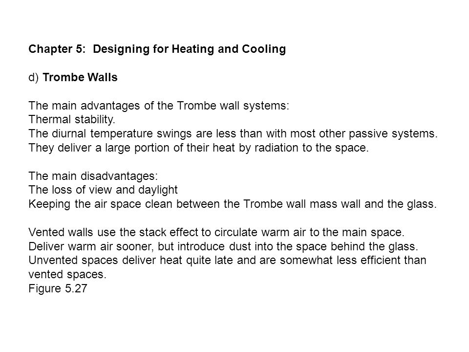 Chapter 5: Designing for Heating and Cooling d) Trombe Walls The main advantages of the Trombe wall systems: Thermal stability.