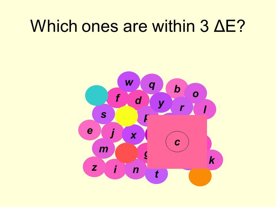 10 Which ones are within 3 ΔE? b e a d g f h i j k l c m n o p q r s t u v w x y z c