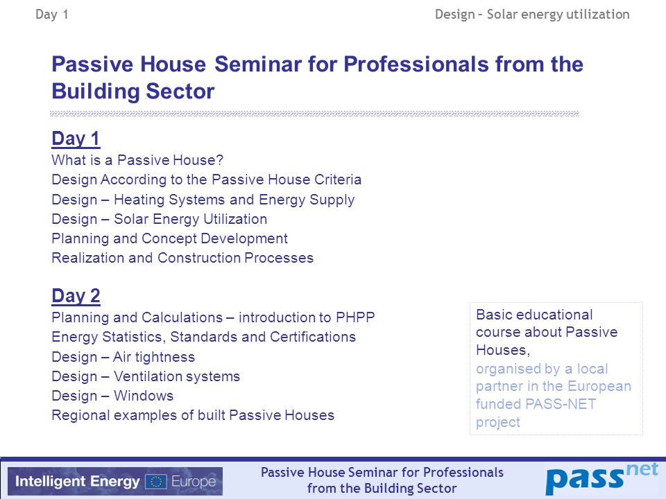 Passive House Seminar for Professionals from the Building Sector Design – Solar energy utilization and daylight Solar energy in general can have positive but also negative impacts on the building.