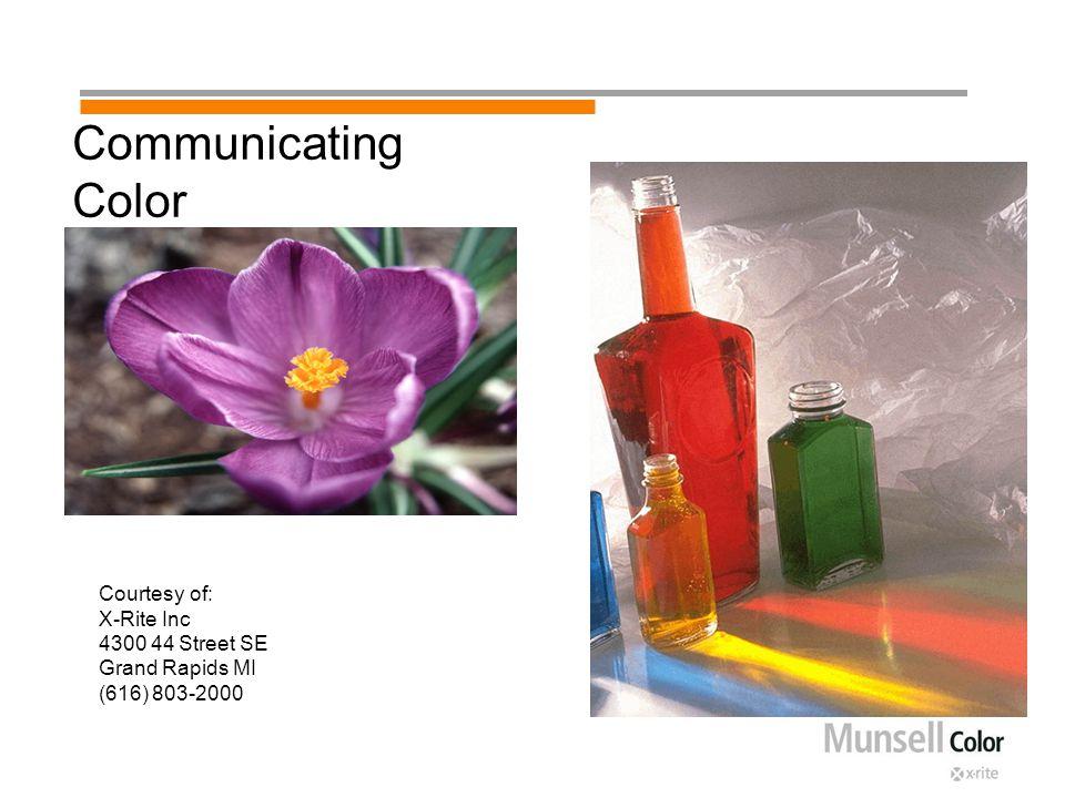 Communicating Color Courtesy of: X-Rite Inc 4300 44 Street SE Grand Rapids MI (616) 803-2000