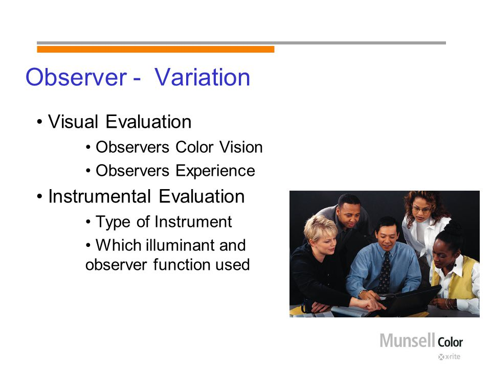 Observer - Variation Visual Evaluation Observers Color Vision Observers Experience Instrumental Evaluation Type of Instrument Which illuminant and observer function used