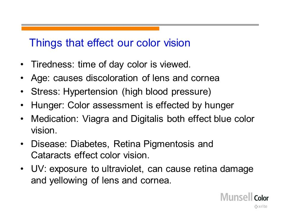 Things that effect our color vision Tiredness: time of day color is viewed.