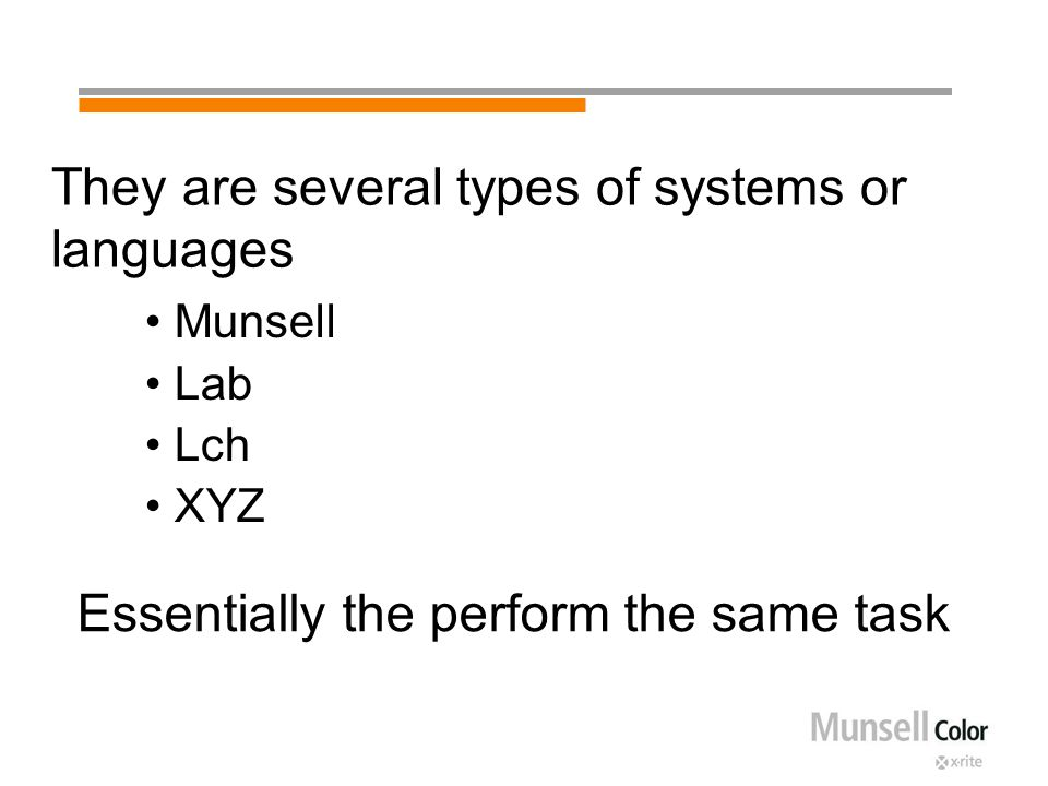 They are several types of systems or languages Munsell Lab Lch XYZ Essentially the perform the same task