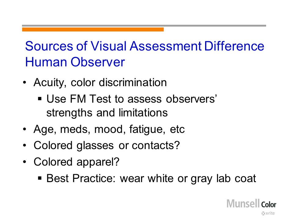 Sources of Visual Assessment Difference Human Observer Acuity, color discrimination  Use FM Test to assess observers' strengths and limitations Age,