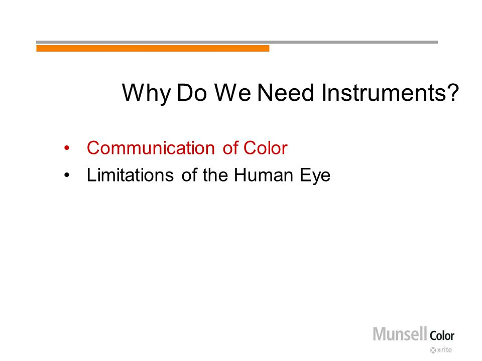 Why Do We Need Instruments Communication of Color Limitations of the Human Eye