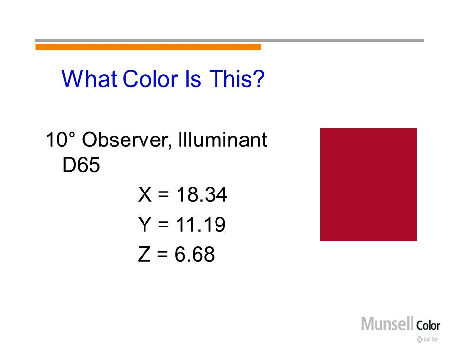 What Color Is This? 10° Observer, Illuminant D65 X = 18.34 Y = 11.19 Z = 6.68